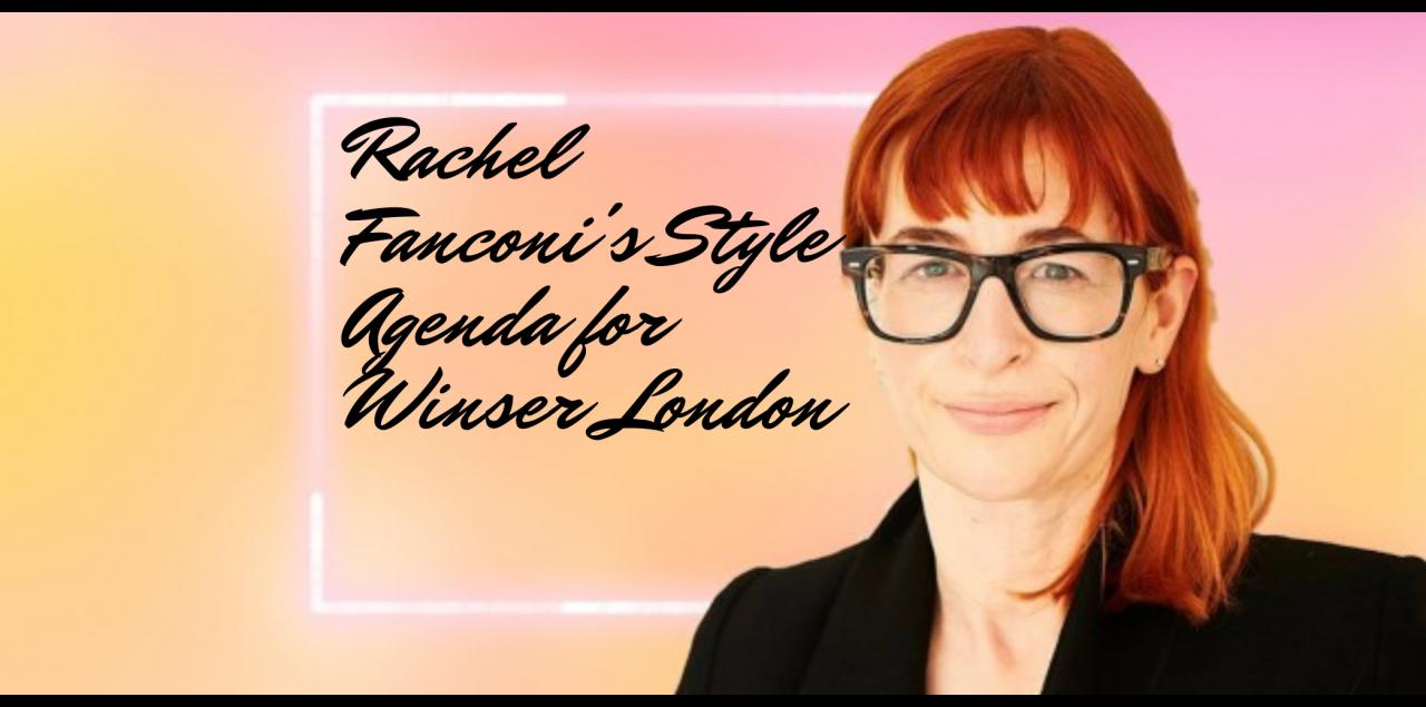 Rachel Fanconi's Style Agenda for Winser London